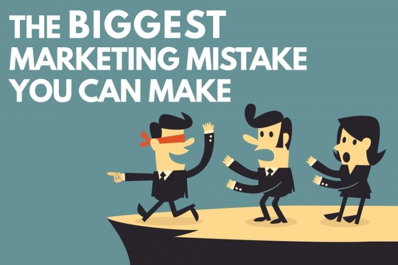 The Biggest Marketing Mistake You Can Make
