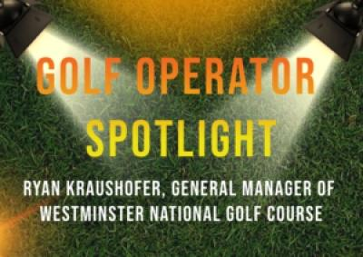 Golf Operator Spotlight - Ryan K. From Westminster National Golf Course